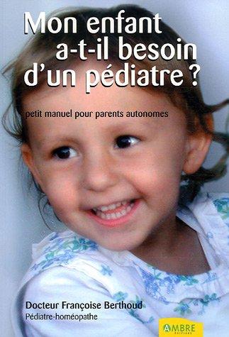Mon enfant a-t-il besoin d'un pà diatre ? (French Edition): Françoise Berthoud
