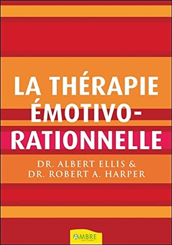 THERAPIE EMOTIVO RATIONNELLE -LA-: ELLIS A HARPER