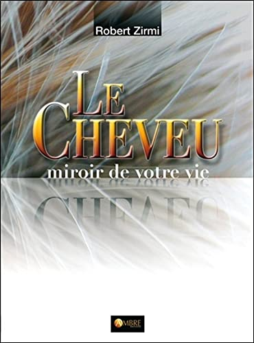 CHEVEU MIROIR DE VOTRE VIE (LE): ZIRMI ROBERT
