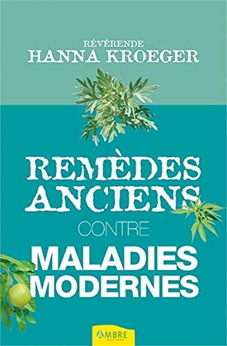Remèdes anciens contre les maladies modernes (French Edition) (284639136X) by Hanna Kroeger