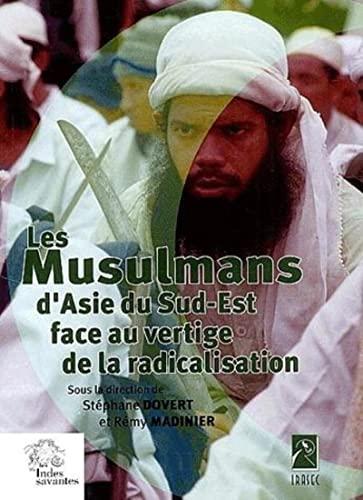 9782846540414: les musulmans d'Asie du Sud-Est face aux vertiges de la radicalisation