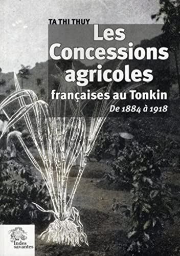les concesssions agricoles françaises au Tonkin de 1884 à 1918: Thi Thuy Ta