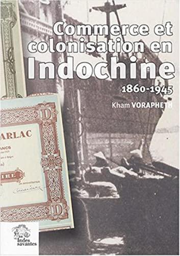 commerce et colonisation en Indochine, 1860-1945: Kham Vorapheth
