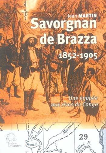 """""""savorgnan de brazza 1852-1905 ; une epopee aux rives du congo"""": docteur-ès-lettres. Jean..."""