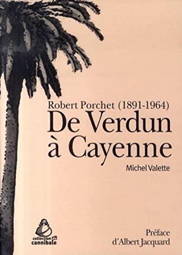 de verdun à cayenne. robert porchet (1891-1964): Michel Valette