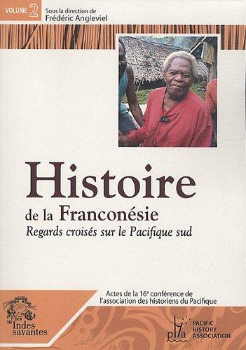"""""""histoire de la franconésie t.2 ; regards croisés sur le pacifique sud"""": ..."""