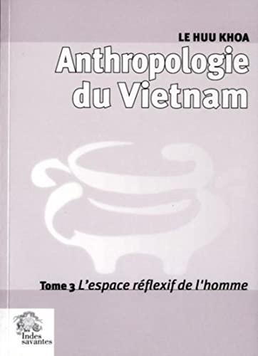 """""""anthropologie du Vietnam t.3 ; l'espace réflexif de l'homme"""": Huu Khoa ..."""