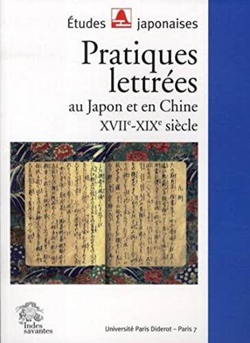Pratiques Lettrees au Japon et en Chine Xviie Xixe Siecle: Annick Horiuchi, Daniel Struve