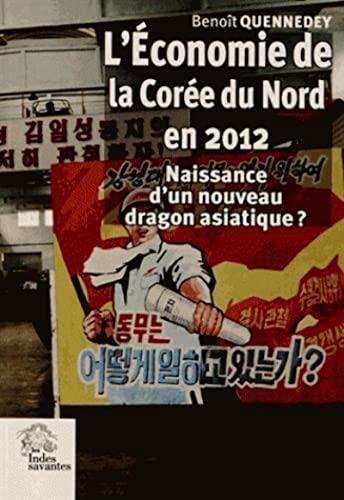 L'economie de la Coree du Nord en 2012 Naissance d'un nouveau: Quennedey Benoit
