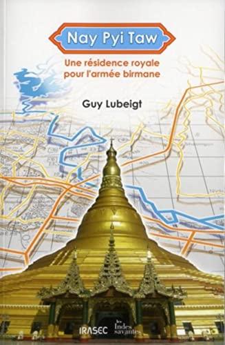 9782846543019: Nay Pyi Taw : Une r�sidence royale pour l'arm�e birmane
