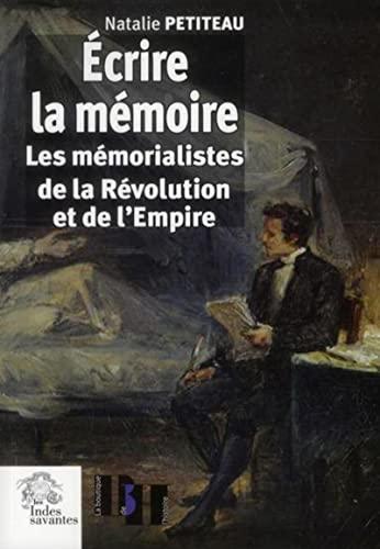Ecrire la mémoire : Les mémorialistes de la Révolution et de l'Empire: ...