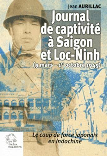 9782846543095: Journal de captivit� � Saigon et Loc-Ninh (9 mars - 1er octobre 1945) : Le coup de force japonais en Indochine