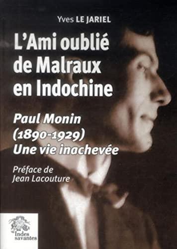 L'ami oublie de Malraux en Indochine Paul Monin 1890 1929: Le Jariel Yves