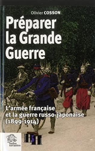 Preparer la Grande Guerre L'armee francaise et la guerre russo: Cosson Olivier