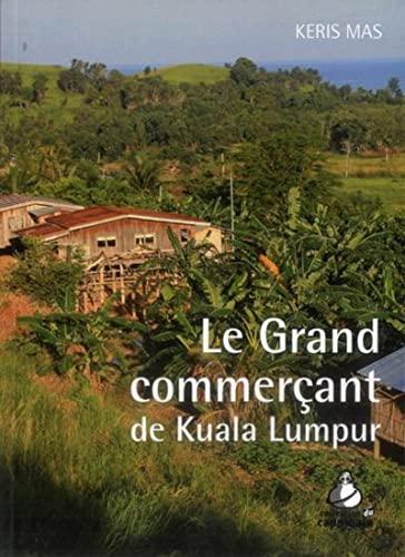 9782846543354: Le Grand commerçant de Kuala Lumpur