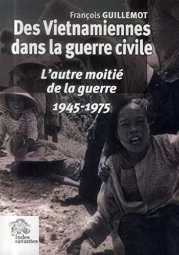 9782846543538: Des Vietnamiennes dans la guerre civile : L'autre moitié de la guerre (1945-1975)