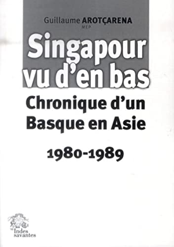 9782846543552: Singapour vu d'en bas : Chronique d'un Basque en Asie (1980-1989)