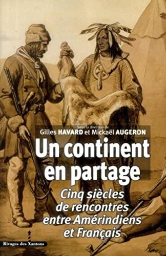9782846543569: Un continent en partage cinq siecles de rencontres entre amerindiens et francais