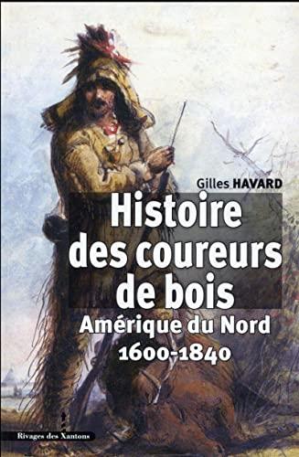 Histoire des coureurs de bois : Amérique du Nord ( 1600-1840 ): HAVARD ( Gilles )