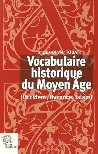 Vocabulaire historique du Moyen Age ( Occident, Byzance, Islam ). ------------------ [ 6e é...