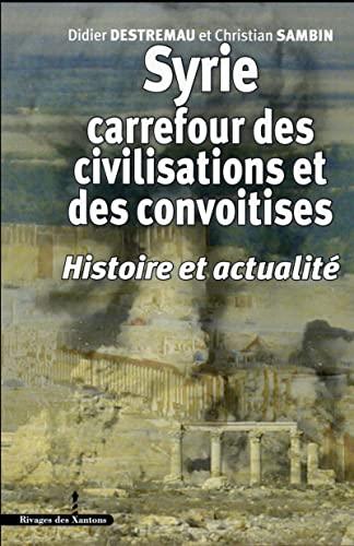 Syrie carrefour des civilisations et des convoitises Histoire et: Destremau Didier