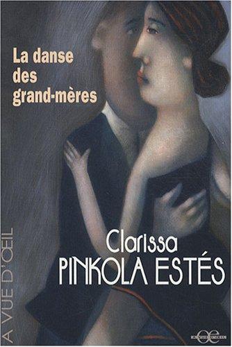 La danse des grand-mères: Sur la jeunesse de l'âge mûr et la maturité de la jeunesse (2846664242) by Clarissa Pinkola Estes, Clarissa Pinkola Estés