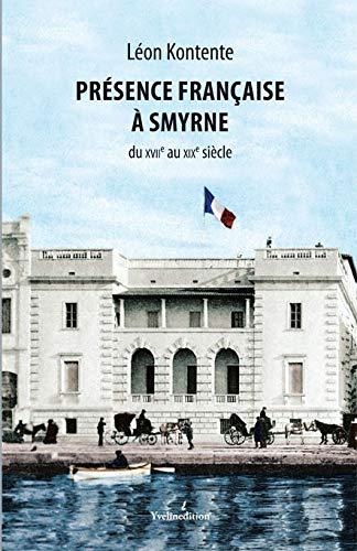 9782846684002: Présence française à Smyrne du XVIIe au XIXe siècle