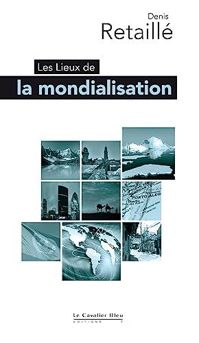 LIEUX DE LA MONDIALISATION (LES): RETAILL� DENIS