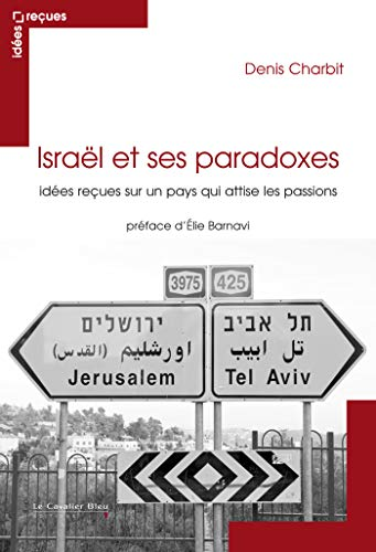 Israël et ses paradoxes : Idées reçues sur un pays qui attise les passions: ...