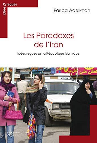9782846704991: Les paradoxes de l'Iran : Id�es re�ues sur la R�publique islamique
