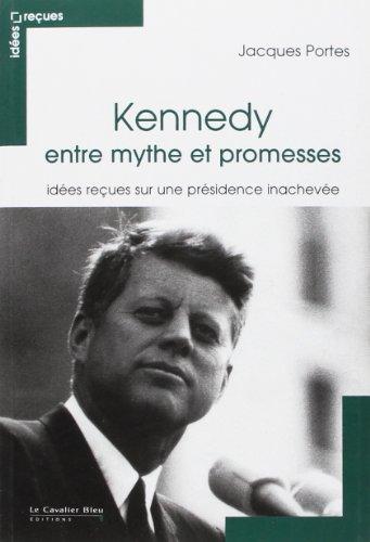 9782846705134: Kennedy entre mythe et promesses : Id�es re�ues sur une pr�sidence inachev�e