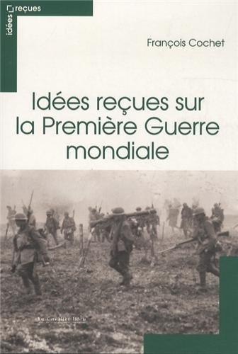 9782846705332: Idees recues sur la Premiere Guerre mondiale