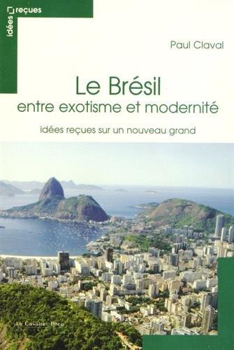 BRÉSIL, ENTRE EXOTISME ET MODERNITÉ (LE): CLAVAL PAUL