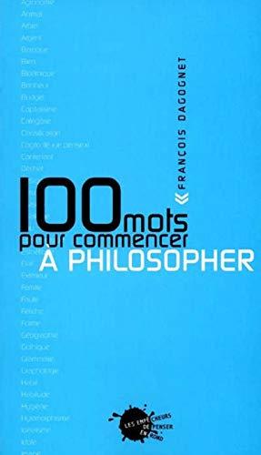 100 mots pour commencer à philosopher: Dagognet, François