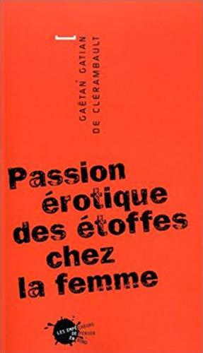 Passion érotique des étoffes chez la femme: GaÃ«tan Gatian de Clà rambault