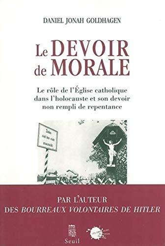 Le Devoir De Morale: Le Role De L'eglise Catholique Dans L'holocauste Et Son Devoir Non Rempli De Repentance (2846710988) by Daniel Jonah Goldhagen