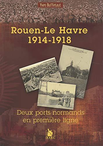 9782846730853: Rouen - le Havre Dans la Grande Guerre (French Edition)