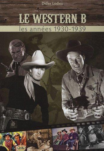 9782846731072: Les chefs-d'oeuvre méconnus du western B : Les années 1930-1939