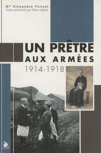 Un prêtre aux armées: 1914-1918. - Mgr Alexandre Poncet