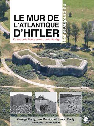 9782846732529: Le mur de l'Atlantique d'Hitler: Hier et aujourd'hui. du sud de la france au nord de la Norvège