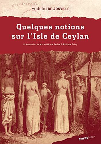 Quelques notions sur l'isle de Ceylan: Eudelin De Jonville