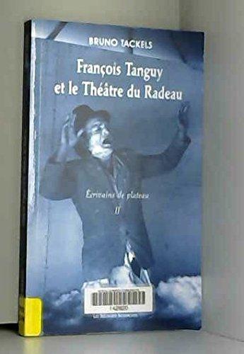 9782846810876: Francois Tanguy Et Le Theatre Du Radeau: Ecrivains De Plateau II