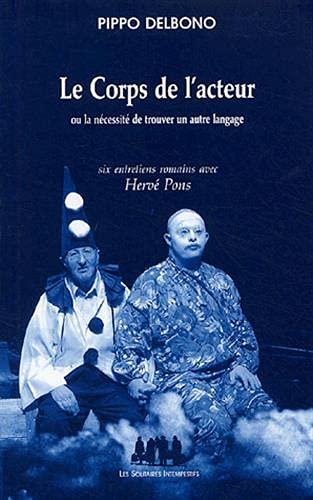 9782846811064: Le Corps de l'acteur : Ou la nécessité de trouver un autre langage, six entretiens romains avec Hervé Pons (Du désavantage du vent)