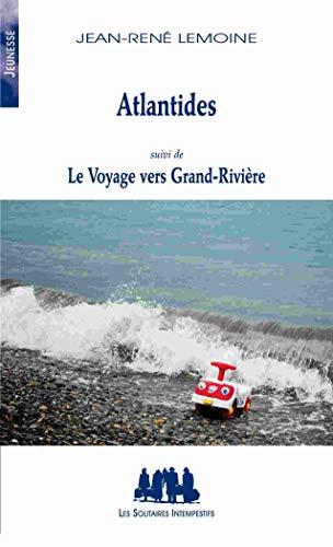 Atlantides suivi de Le voyage vers Grand Riviere: Lemoine Jean Rene