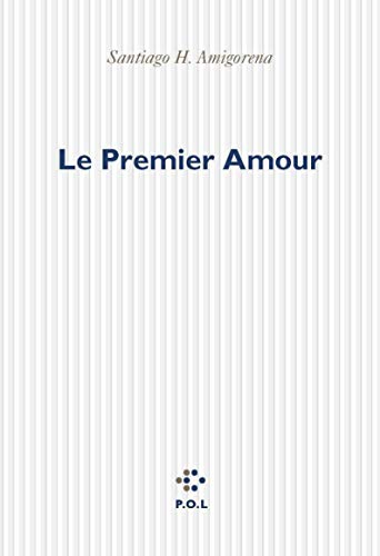 Le Premier Amour: Santiago H. Amigorena