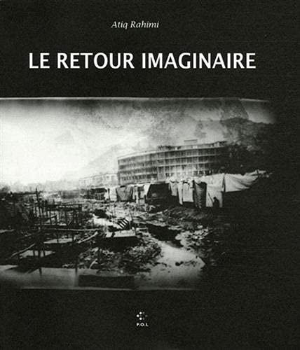 RETOUR IMAGINAIRE (LE): RAHIMI ATIQ