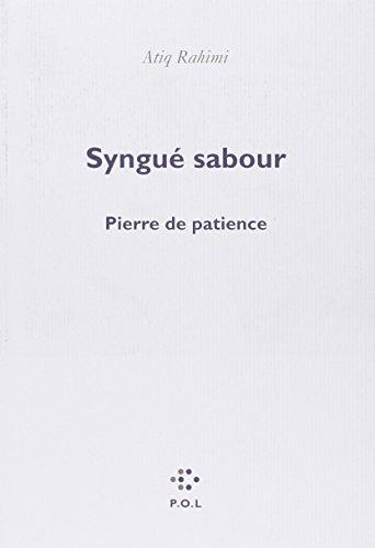 Syngué sabour: La pierre de patience.: Rahimi Atiq