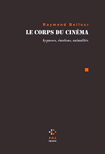 CORPS DU CINÉMA (LE) : HYPNOSES ÉMOTIONS ANIMALITÉS: BELLOUR RAYMOND