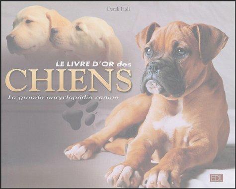 9782846900676: Le livre d'or des chiens : La grande encyclopédie canine
