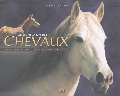 Le livre d'or des chevaux : L'encyclopédie: Andréa Fitzpatrick